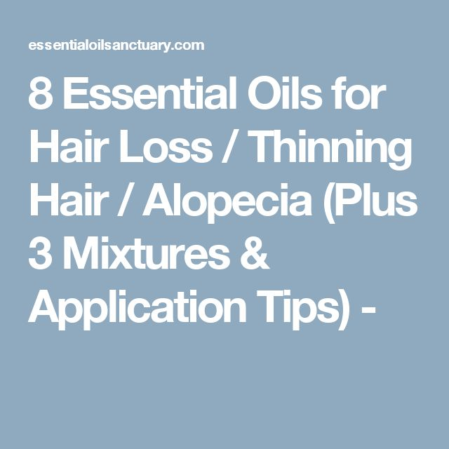 8 Essential Oils for Hair Loss / Thinning Hair / Alopecia (Plus 3 Mixtures & Application Tips) -