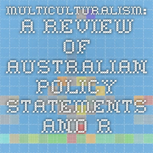 Multiculturalism: a review of Australian policy statements and recent debates in Australia and overseas - Parliment of Australia www.aph.gov.au