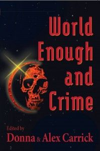 World Enough and Crime. A crime fiction anthology edited by Donna & Alex Carrick. So  happy to be among the many talented writers represented.