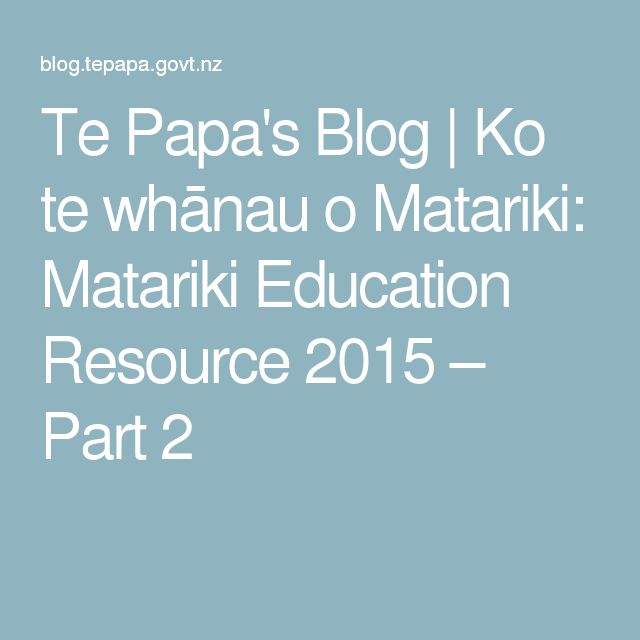 Te Papa's Blog | Ko te whānau o Matariki: Matariki Education Resource 2015 – Part 2