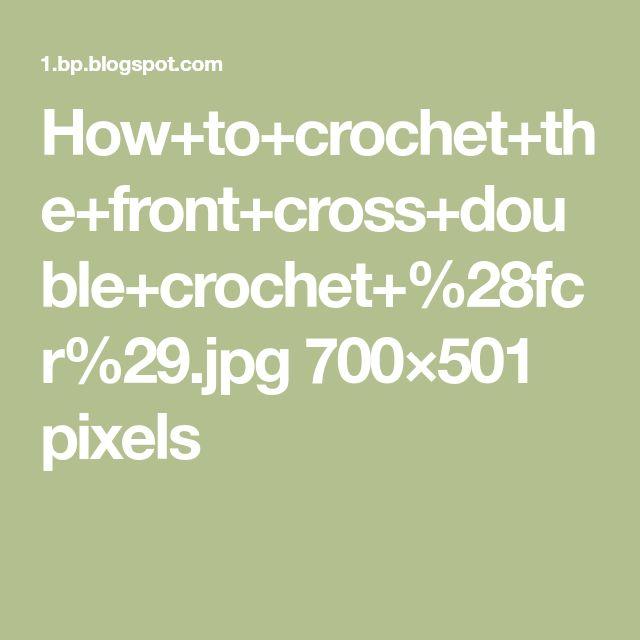 How+to+crochet+the+front+cross+double+crochet+%28fcr%29.jpg 700×501 pixels