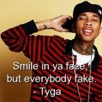 tyga, rapper, quotes, sayings, best, smile, fake, thoughts