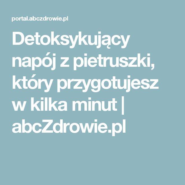 Detoksykujący napój z pietruszki, który przygotujesz w kilka minut | abcZdrowie.pl