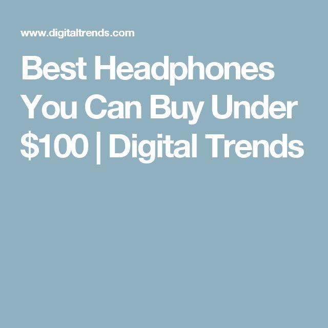 Best Headphones You Can Buy Under $100 | Digital Trends