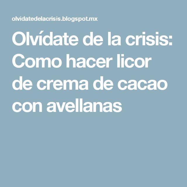 Olvídate de la crisis: Como hacer licor de crema de cacao con avellanas