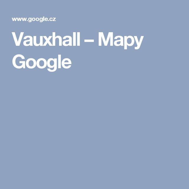Vauxhall – Mapy Google