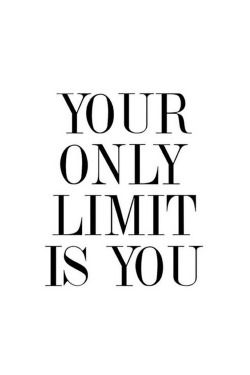 your only limit is you/