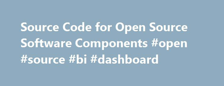 Source Code for Open Source Software Components #open #source #bi #dashboard http://pakistan.nef2.com/source-code-for-open-source-software-components-open-source-bi-dashboard/  # Source Code for Open Source Software Components Written Offer for Source Code For third party technology that you receive from Oracle in binary form which is licensed under an open source license that gives you the right to receive the source code for that binary, you can obtain a copy of the applicable source code…