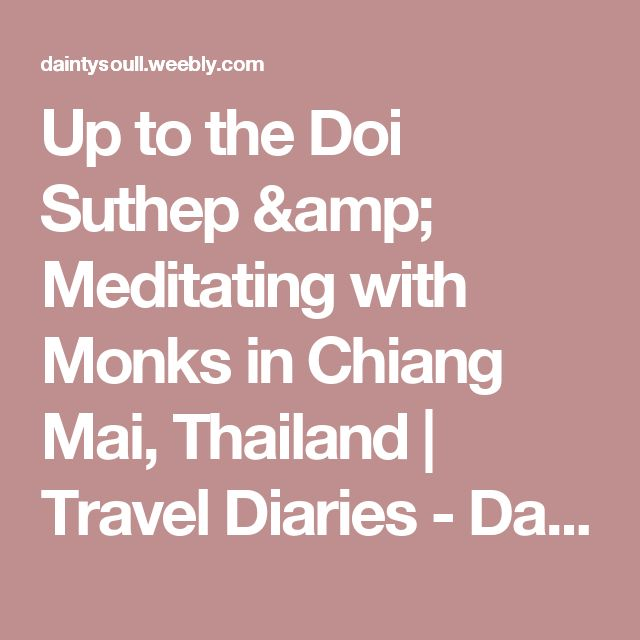 Up to the Doi Suthep & Meditating with Monks in Chiang Mai, Thailand | Travel Diaries - Daintysoull