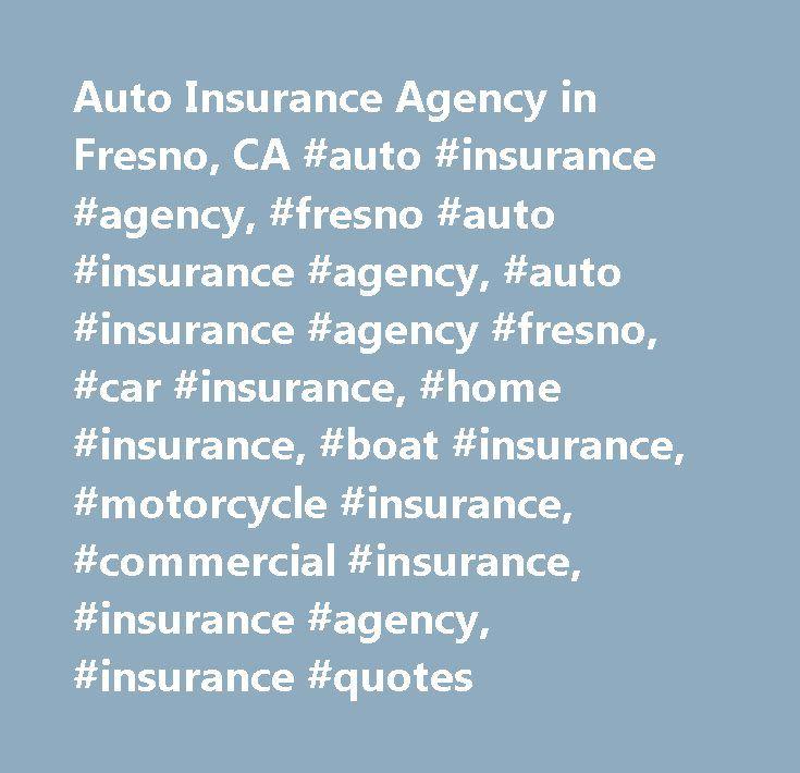 Auto Insurance Agency in Fresno, CA #auto #insurance #agency, #fresno #auto #insurance #agency, #auto #insurance #agency #fresno, #car #insurance, #home #insurance, #boat #insurance, #motorcycle #insurance, #commercial #insurance, #insurance #agency, #insurance #quotes http://missouri.nef2.com/auto-insurance-agency-in-fresno-ca-auto-insurance-agency-fresno-auto-insurance-agency-auto-insurance-agency-fresno-car-insurance-home-insurance-boat-insurance-motorcycle-insu/  # Auto Insurance Agency…