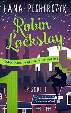 Robin Lockslay Episode One: The Honey Trap (Robin's 'Hood Book 1) By Lana Pecherczyk; Creative Cartel Publishing
