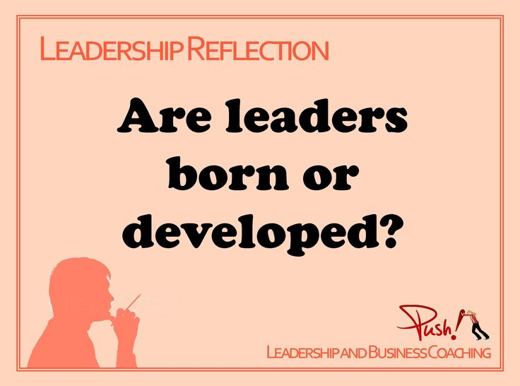Are leaders born or developed? #Leadership www.pushbusinesstraining.com/
