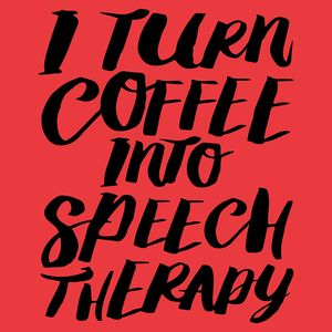 I turn coffee into speech therapy. Get this on a cute mug or your new comfy speech therapy shirt.