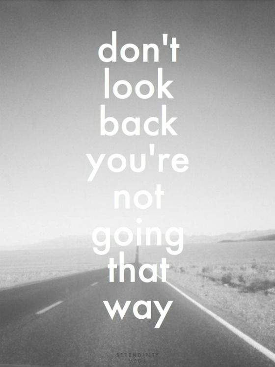 i never look back Don't look back jan miller girando  there might be adventures you never  imagined just waiting  perhaps you'll go places you never expected and see.
