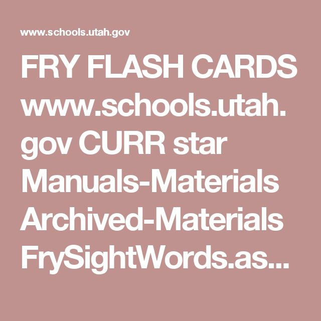 FRY FLASH CARDS www.schools.utah.gov CURR star Manuals-Materials Archived-Materials FrySightWords.aspx