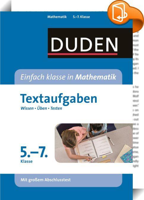 """Einfach klasse in Mathematik - Textaufgaben 5. bis 7. Klasse    :  Der Band """"Mathematik – Textaufgaben 5. bis 7. Klasse"""" umfasst alle wesentlichen Lerninhalte des Mathematikunterrichts zum Thema Textaufgaben und hilft gezielt bei besonderen Schwierigkeiten, die im Fach Mathematik in diesen Klassenstufen auftreten können. Die Bände der Reihe """"Einfach klasse in"""" mit den Lernbausteinen """"Wissen – Üben – Testen"""" bieten 3-faches Training für bessere Noten: Im Wissensteil jedes Kapitels werde..."""