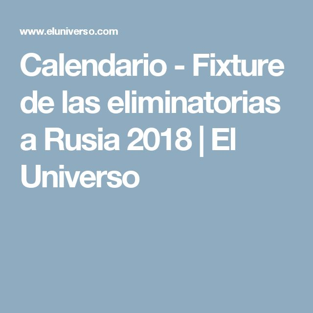 Calendario - Fixture de las eliminatorias a Rusia 2018 | El Universo