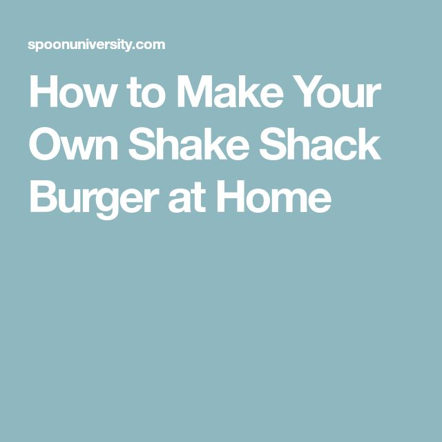 How to Make Your Own Shake Shack Burger at Home