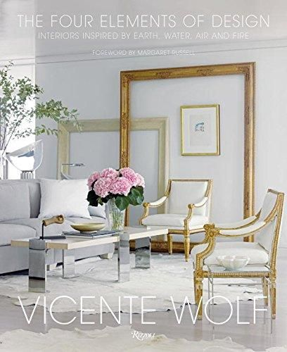 The Four Elements of Design : Interiors Inspired by Earth, Water, Air and Fire - Vicente Wolf