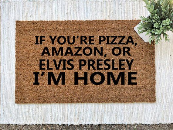 If You Pizza Amazon Or Elvis Presley I M Home Doormat Funny