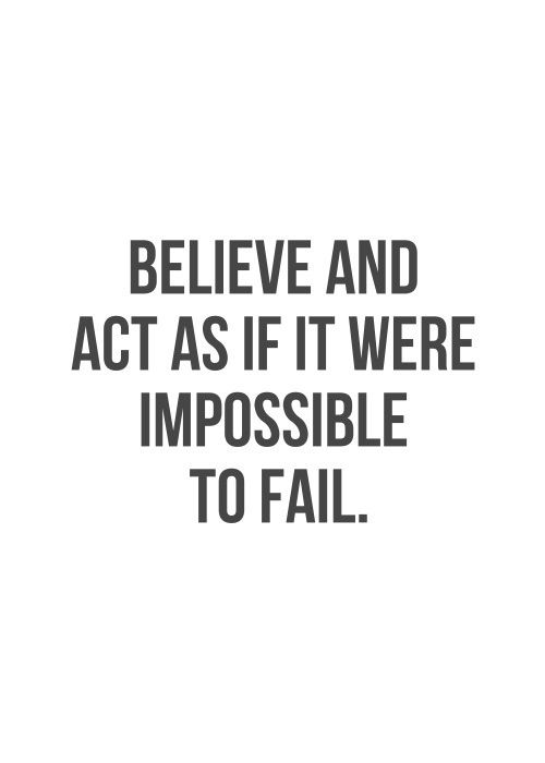 """""""Believe and act as if it were impossible to fail"""" #quote - even when we fail He turns it for our good and His glory!"""