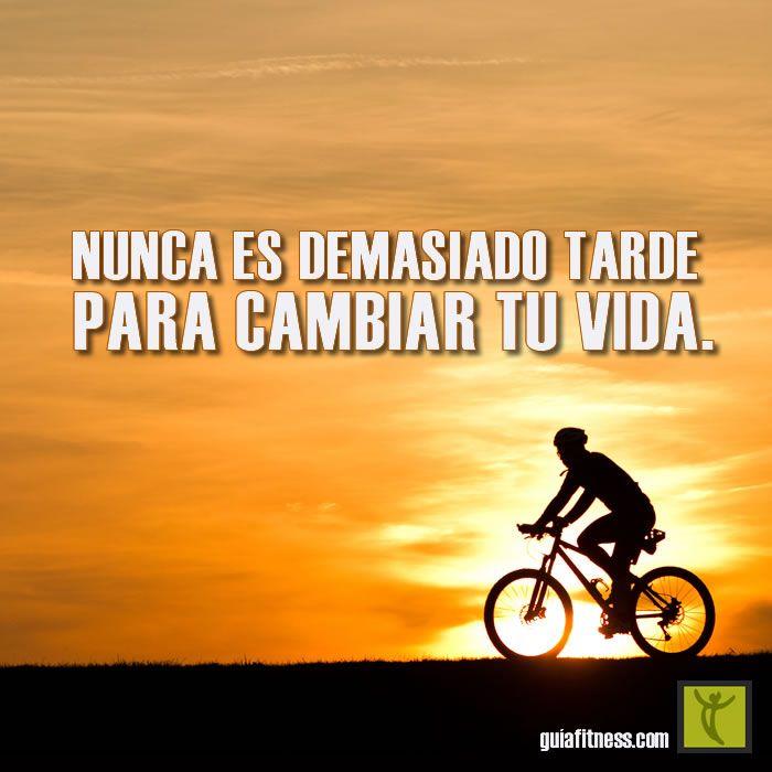 Nunca es demasiado tarde para cambiar tu vida.