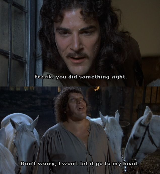 """""""Fezzik, you did something right."""" (The Princess Bride)"""