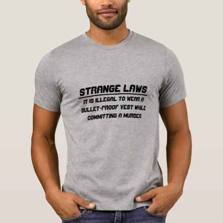 Strange laws bullet-proof vest T-Shirt - tap, personalize, buy right now!