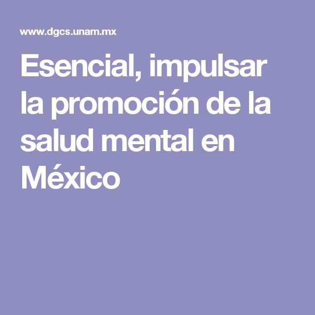 Esencial, impulsar la promoción de la salud mental en México