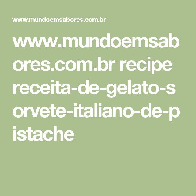 www.mundoemsabores.com.br recipe receita-de-gelato-sorvete-italiano-de-pistache