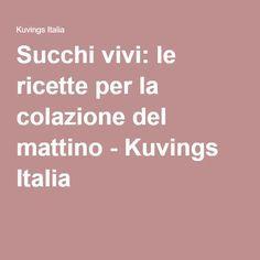 Succhi vivi: le ricette per la colazione del mattino - Kuvings Italia
