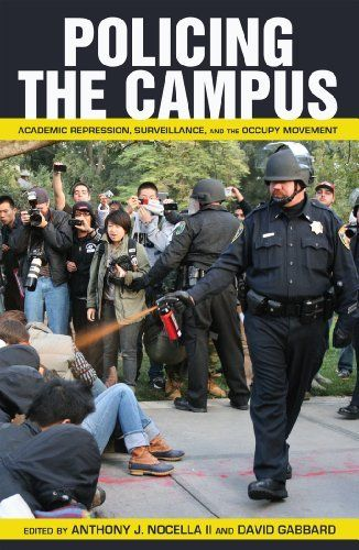Policing the Campus: Academic Repression, Surveillance, and the Occupy Movement (Counterpoints: Studies in the Postmodern Theory of Education) by Anthony J. Nocella II et al., LB2345 .P65 2013