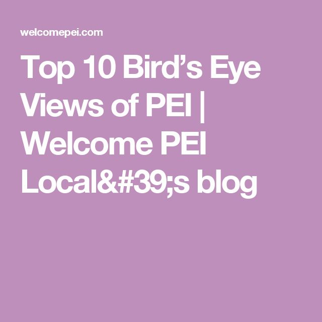 Top 10 Bird's Eye Views of PEI | Welcome PEI Local's blog