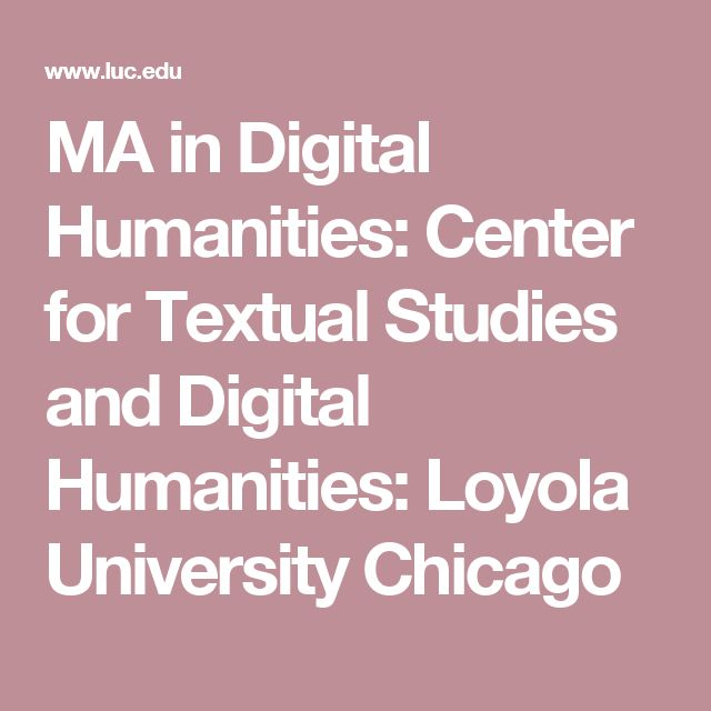 MA in Digital Humanities: Center for Textual Studies and Digital Humanities: Loyola University Chicago