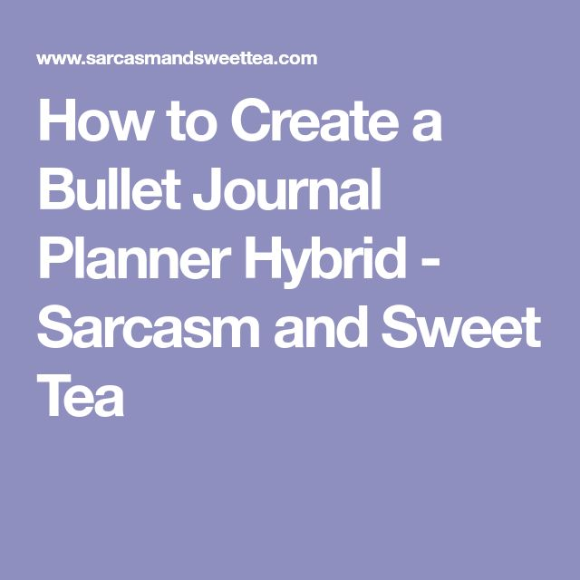 How to Create a Bullet Journal Planner Hybrid - Sarcasm and Sweet Tea