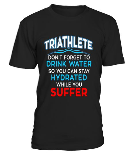 "# Triathlete - Don't Forget To Drink Water Funny Tee .  Special Offer, not available in shops      Comes in a variety of styles and colours      Buy yours now before it is too late!      Secured payment via Visa / Mastercard / Amex / PayPal      How to place an order            Choose the model from the drop-down menu      Click on ""Buy it now""      Choose the size and the quantity      Add your delivery address and bank details      And that's it!      Tags: Triathletes! This shirt pretty…"