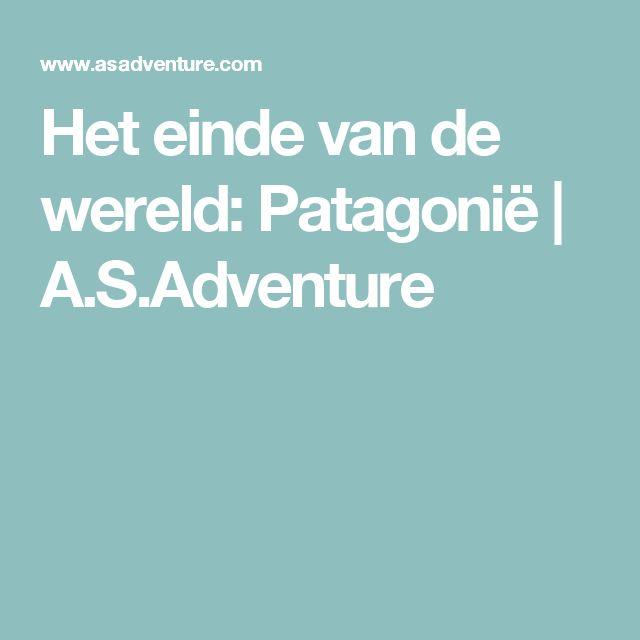 Het einde van de wereld: Patagonië | A.S.Adventure