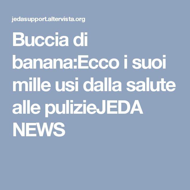 Buccia di banana:Ecco i suoi mille usi dalla salute alle pulizieJEDA NEWS