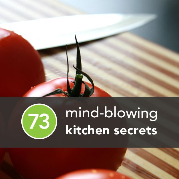 73 Mind-Blowing Kitchen Secrets - lots of great ideas not yet heard of :) I've always used the added water to leftovers in microwave trick :)