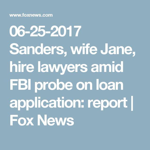 06-25-2017  Sanders, wife Jane, hire lawyers amid FBI probe on loan application: report | Fox News