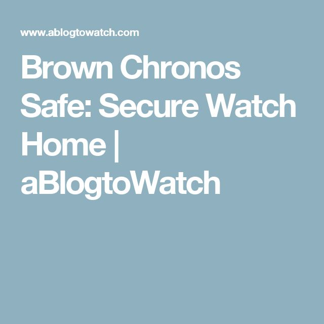 Brown Chronos Safe: Secure Watch Home   aBlogtoWatch