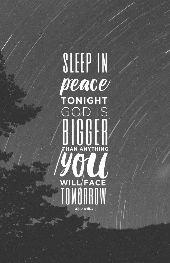 Sleep in peace tonight God is bigger than anything you will face tomorrow faith quote Dave Willis http://davewillis.org