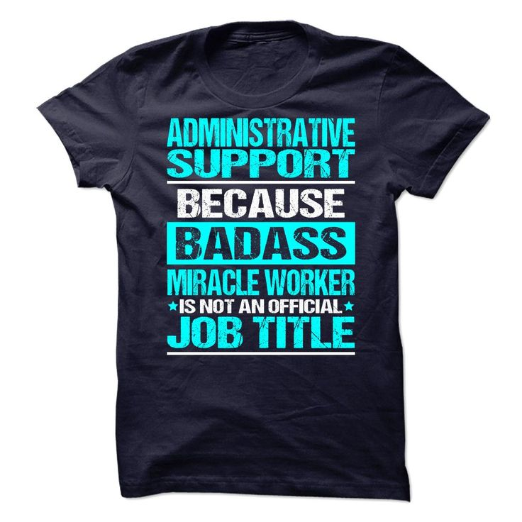 ADMINISTRATIVE SUPPORT BECAUSE BADASS MIRACLE WORKER IS NOT AN OFFICIAL JOB TITLE T-SHIRT, HOODIE T-SHIRTS, HOODIES ( ==► Shopping Now) #Administrative #Support #SunfrogTshirts #Sunfrogshirts #shirts #tshirt #hoodie #sweatshirt #fashion #style