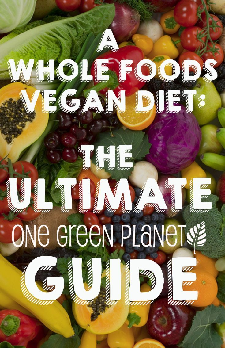 A Whole Foods Vegan Diet: The Ultimate Guide http://onegr.pl/1jgGQTg #vegan #eatclean #plantstrong