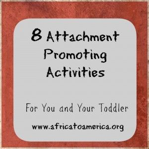 8 Attachment Promoting Activities for you and Your Toddler from Africa to America