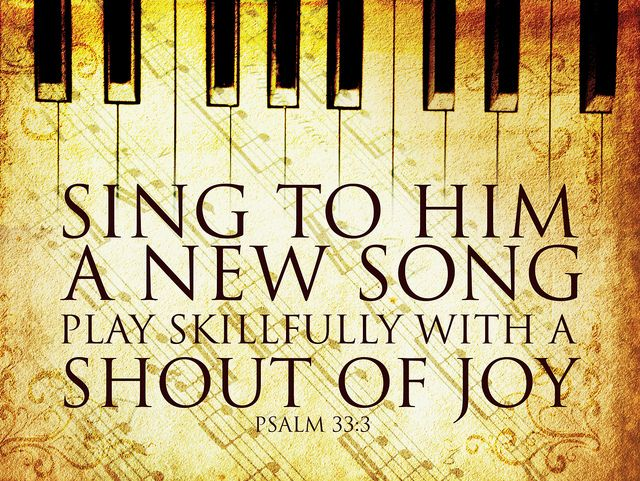 "Psalm 33:3 one of my all time favorite verses! The version I like says ""... Play skillfully with a loud noise"", though..."