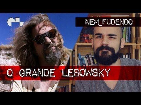 O GRANDE LEBOWSKI #NEMFUDENDO