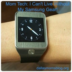 Mom Tech: My Samsung Gear 2 Watch – How Did I Ever Live Without It? | Dallas Moms Blog