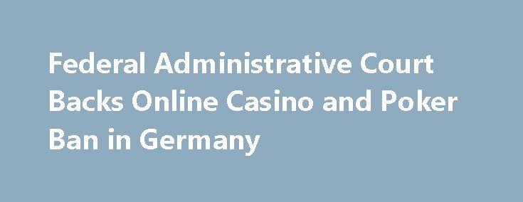 Federal Administrative Court Backs Online Casino and Poker Ban in Germany http://casino4uk.com/2017/11/13/federal-administrative-court-backs-online-casino-and-poker-ban-in-germany/  The Federal Administrative Court in Leipzig, Germany ruled late last month that an existing ban on online casino, poker, and scratchcard games...The post Federal Administrative Court Backs <b>Online Casino</b> and Poker Ban in Germany appeared first on Casino4uk.com.