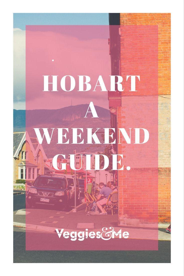 My itinerary for a weekend getaway in Hobart, Tasmania.